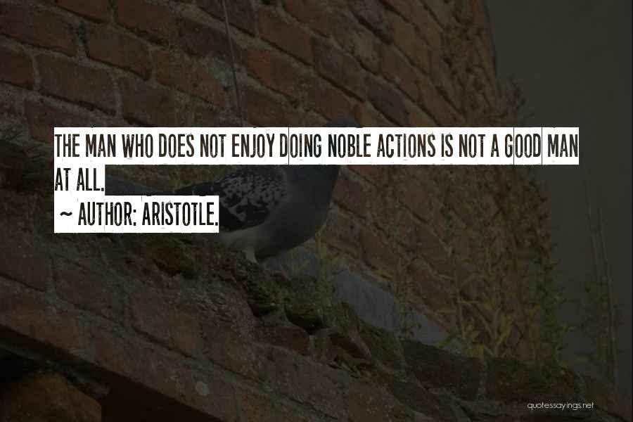 A Good Man Is Quotes By Aristotle.