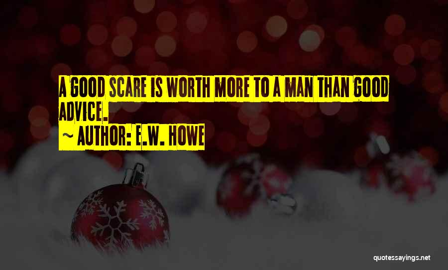A Good Man Is Quotes By E.W. Howe