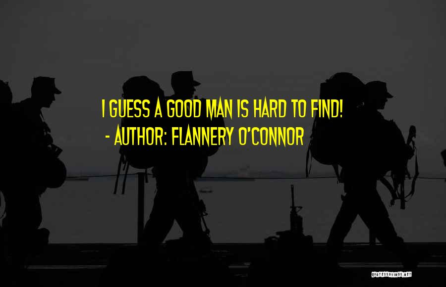 A Good Man Is Quotes By Flannery O'Connor