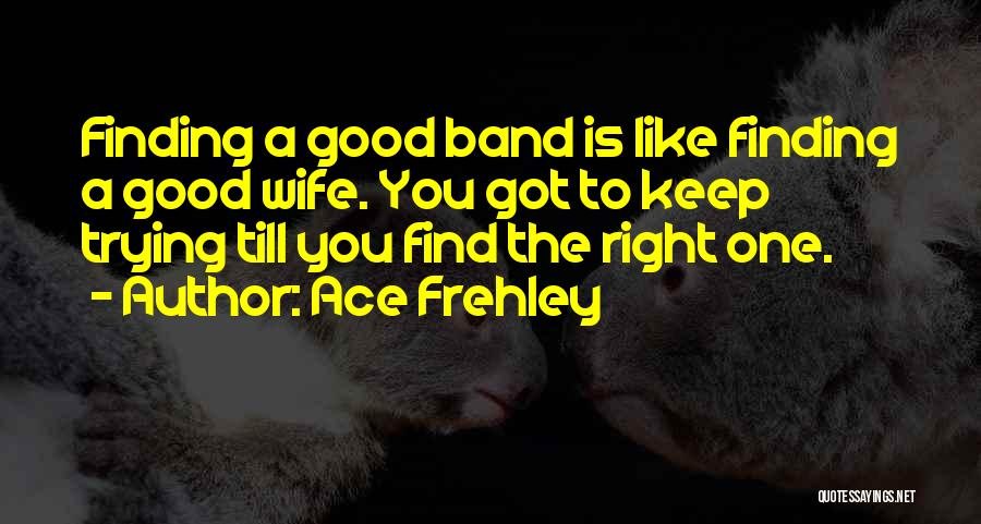 A Good Wife Is Quotes By Ace Frehley
