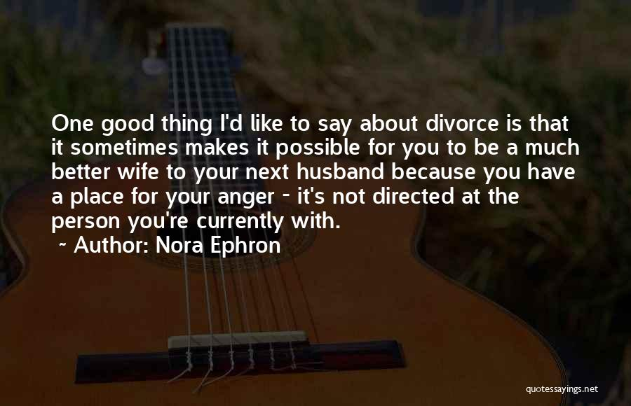 A Good Wife Is Quotes By Nora Ephron