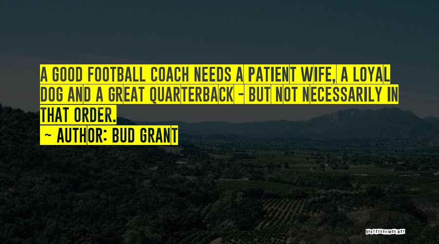 A Great Football Coach Quotes By Bud Grant