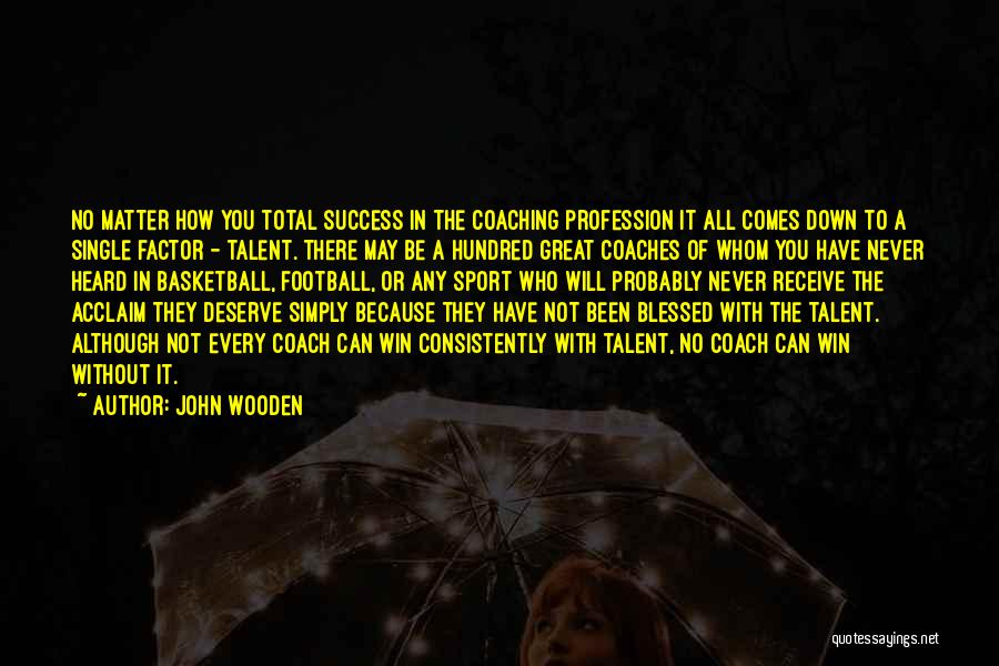 A Great Football Coach Quotes By John Wooden