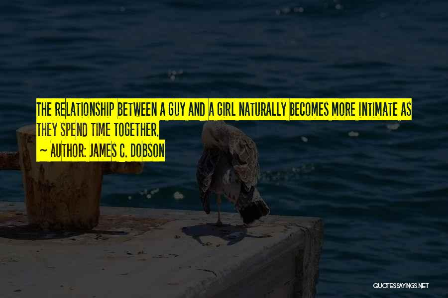 A Guy And A Girl Quotes By James C. Dobson
