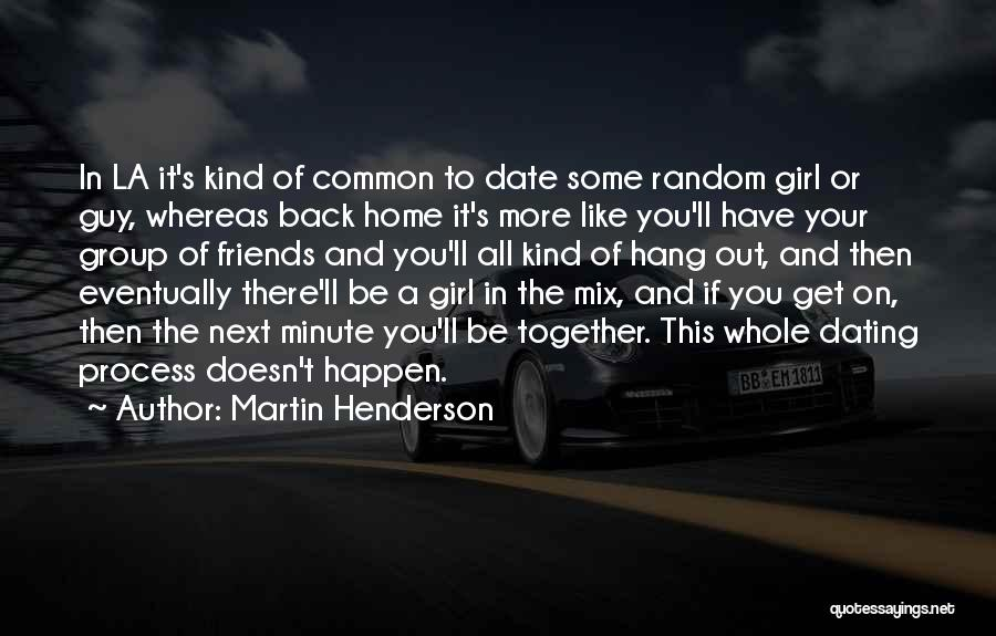 A Guy And A Girl Quotes By Martin Henderson