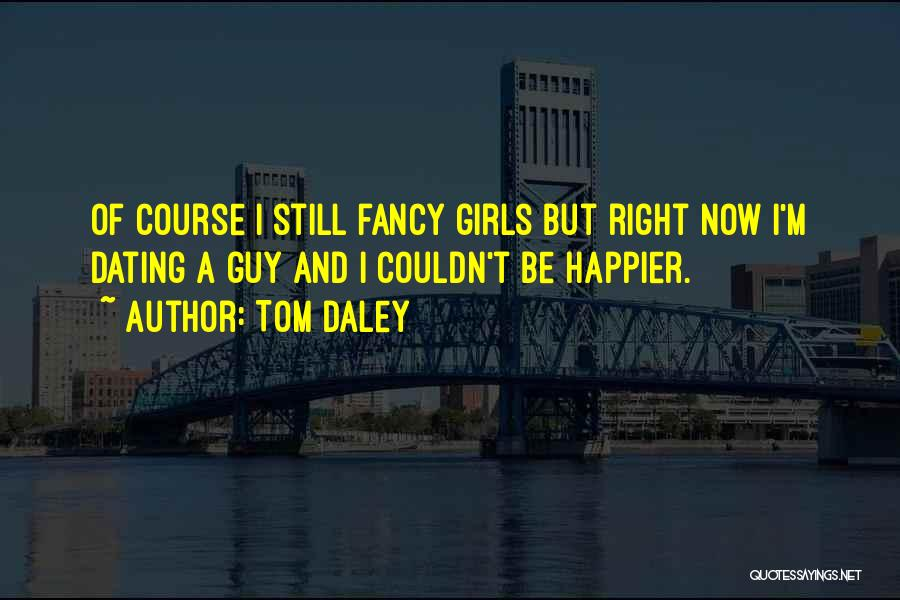 A Guy And A Girl Quotes By Tom Daley