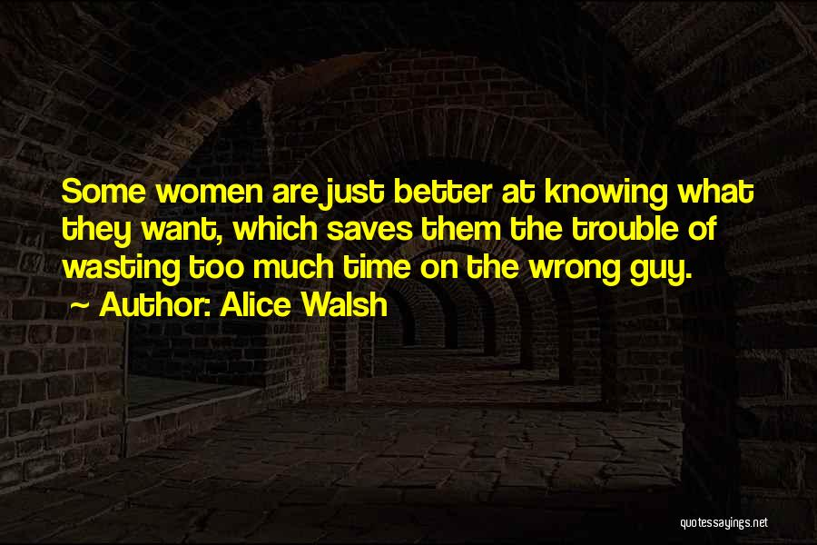 A Guy Wasting Your Time Quotes By Alice Walsh