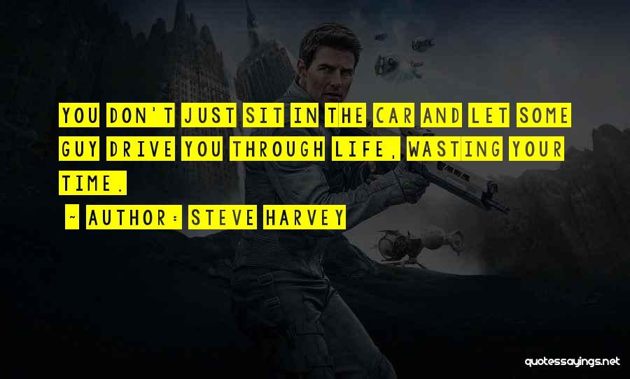 A Guy Wasting Your Time Quotes By Steve Harvey