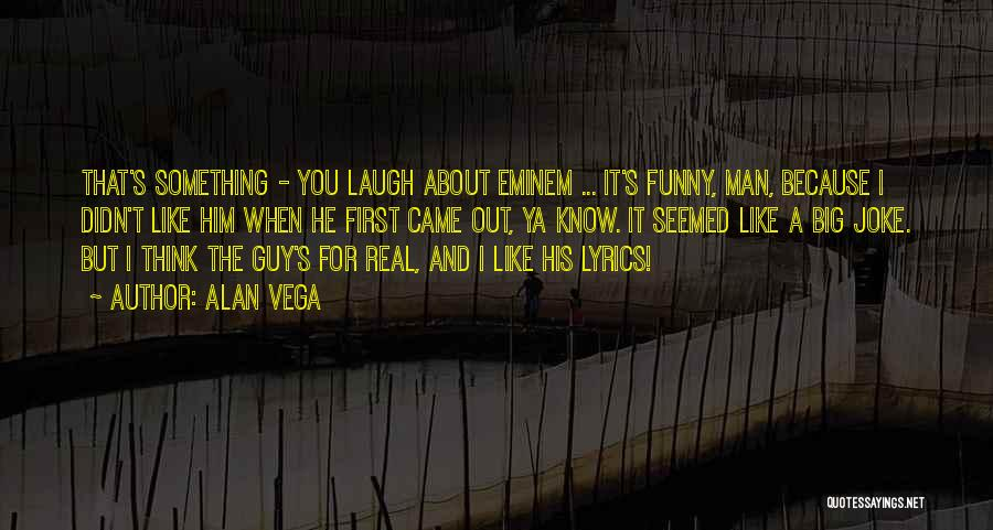 A Guy You Like Quotes By Alan Vega