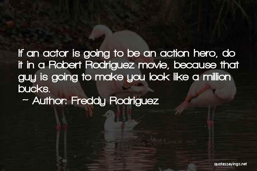 A Guy You Like Quotes By Freddy Rodriguez