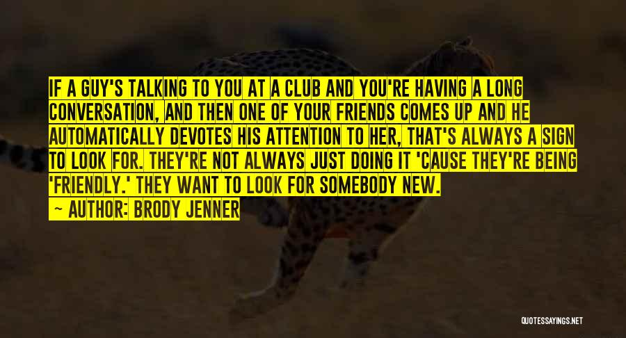 A Guy Your Talking To Quotes By Brody Jenner