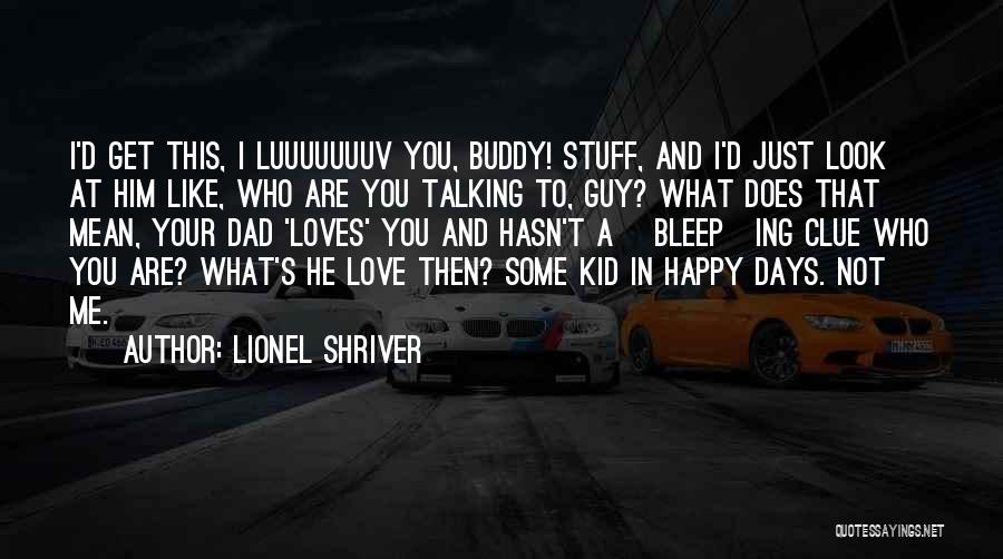 A Guy Your Talking To Quotes By Lionel Shriver