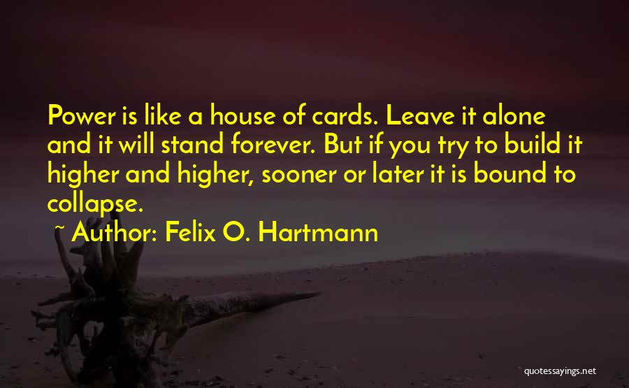 A House Of Cards Quotes By Felix O. Hartmann