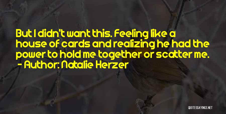 A House Of Cards Quotes By Natalie Herzer