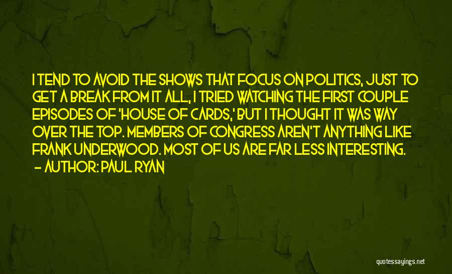 A House Of Cards Quotes By Paul Ryan