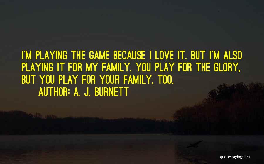 A. J. Burnett Quotes 1809047