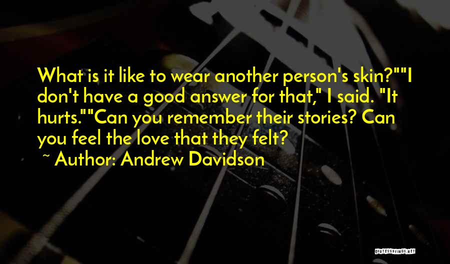 A Love That Hurts Quotes By Andrew Davidson