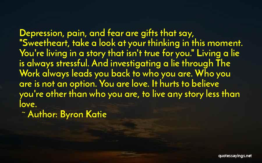 A Love That Hurts Quotes By Byron Katie