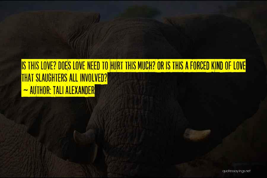 A Love That Hurts Quotes By Tali Alexander