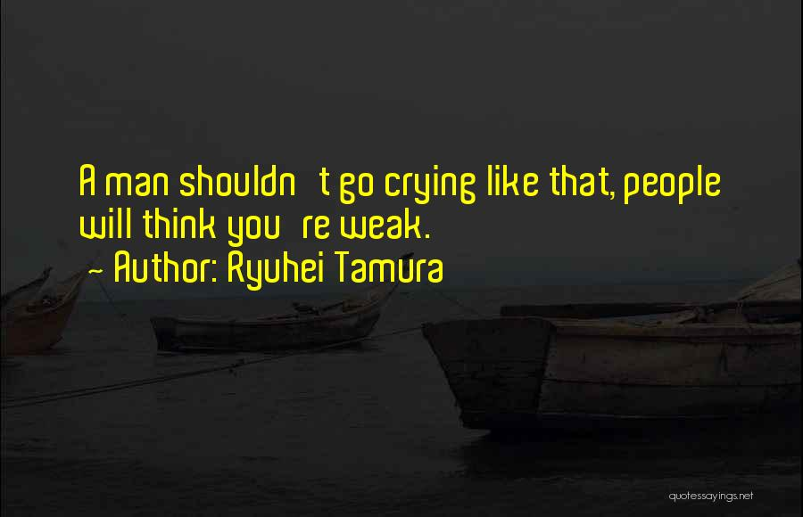 A Man Crying Quotes By Ryuhei Tamura