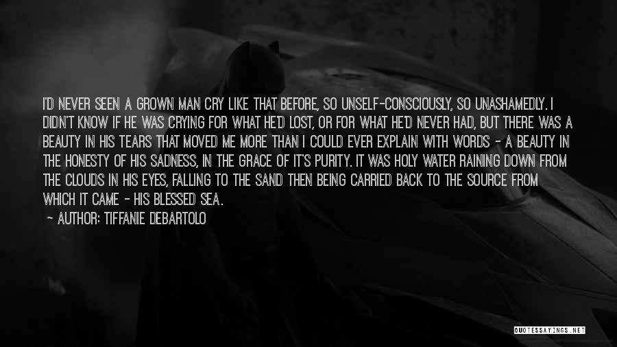 A Man Crying Quotes By Tiffanie DeBartolo