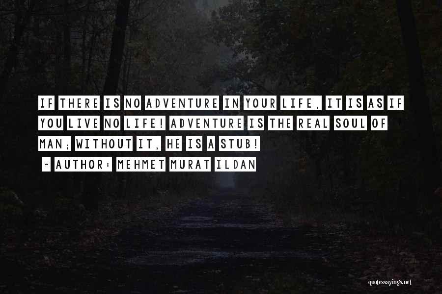 A Man In Your Life Quotes By Mehmet Murat Ildan
