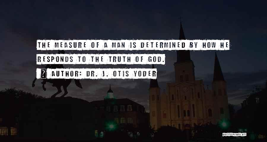A Man Of Honor Quotes By Dr. J. Otis Yoder