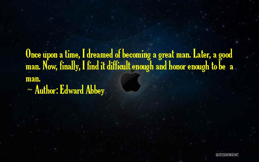 A Man Of Honor Quotes By Edward Abbey
