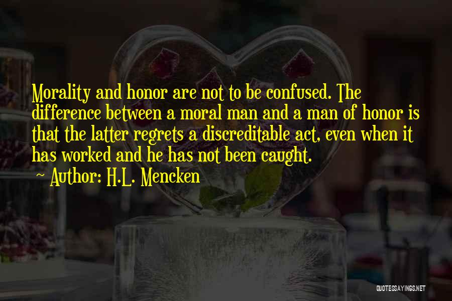 A Man Of Honor Quotes By H.L. Mencken