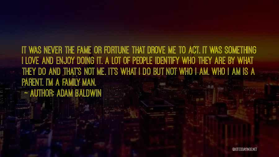 A Man's Family Quotes By Adam Baldwin