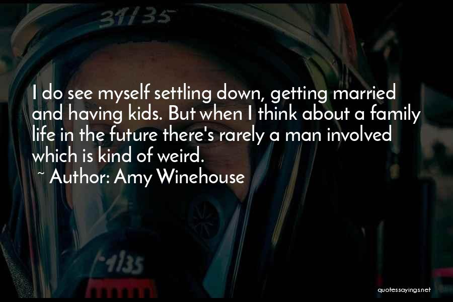A Man's Family Quotes By Amy Winehouse