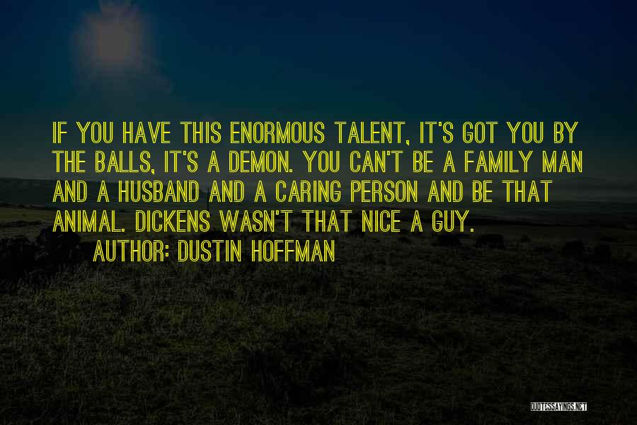 A Man's Family Quotes By Dustin Hoffman
