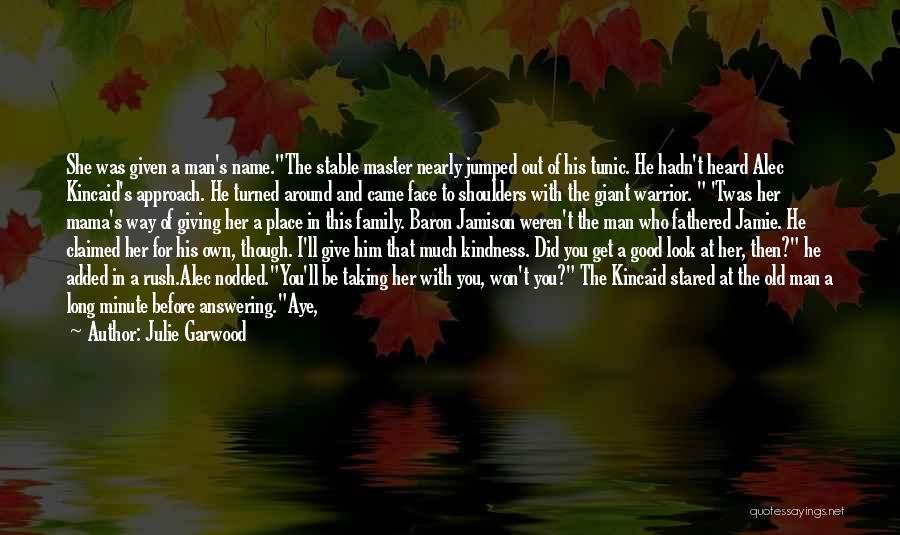A Man's Family Quotes By Julie Garwood