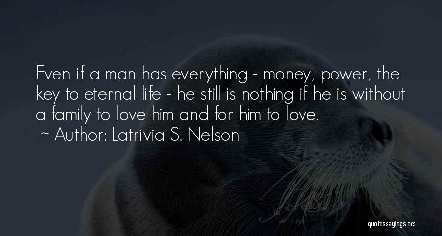 A Man's Family Quotes By Latrivia S. Nelson
