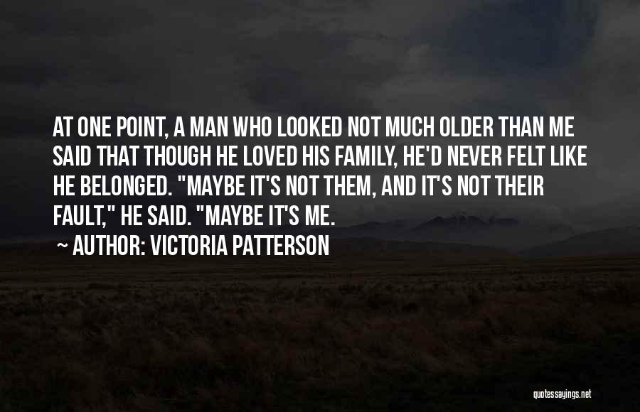 A Man's Family Quotes By Victoria Patterson