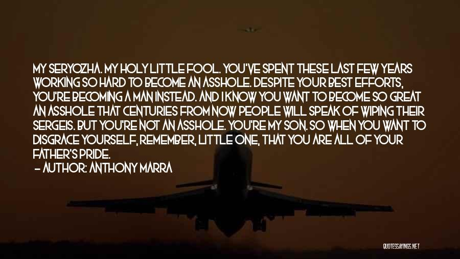 A Man's Pride Quotes By Anthony Marra