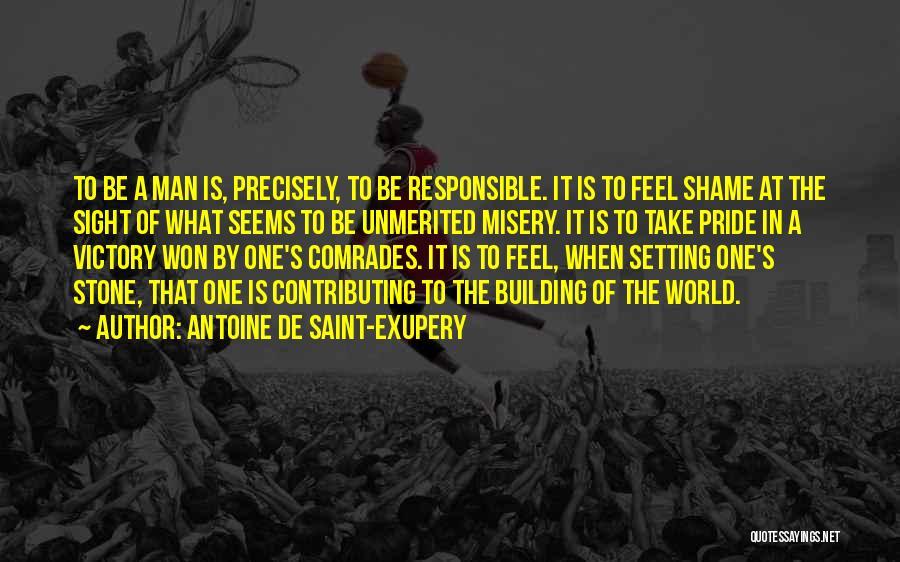 A Man's Pride Quotes By Antoine De Saint-Exupery
