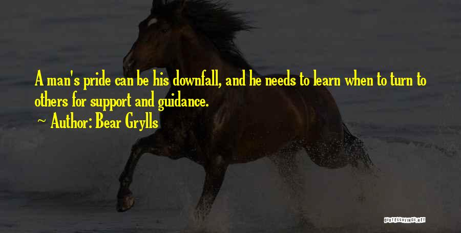 A Man's Pride Quotes By Bear Grylls