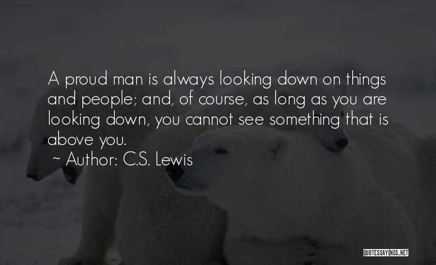 A Man's Pride Quotes By C.S. Lewis