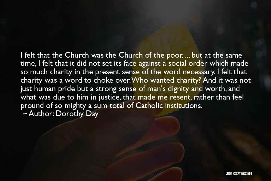 A Man's Pride Quotes By Dorothy Day
