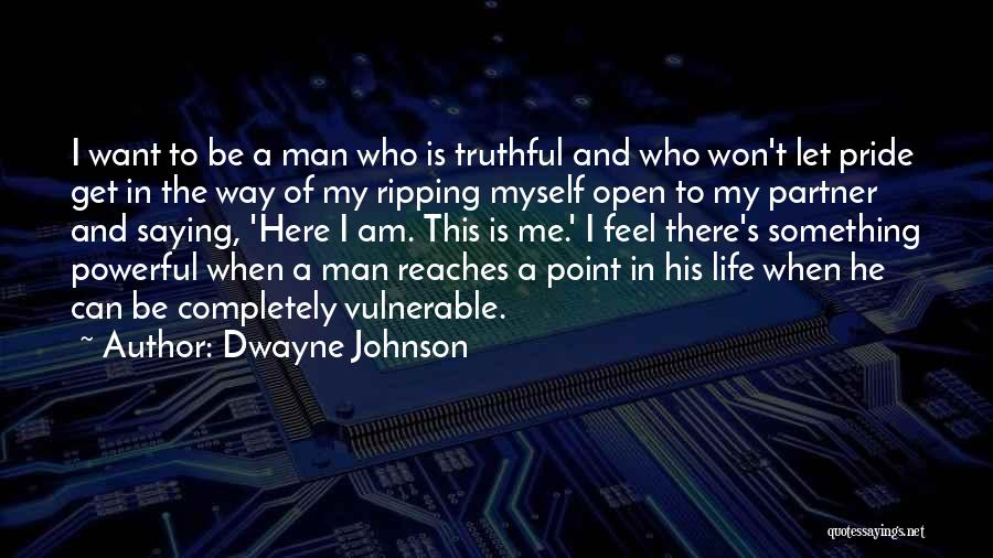 A Man's Pride Quotes By Dwayne Johnson