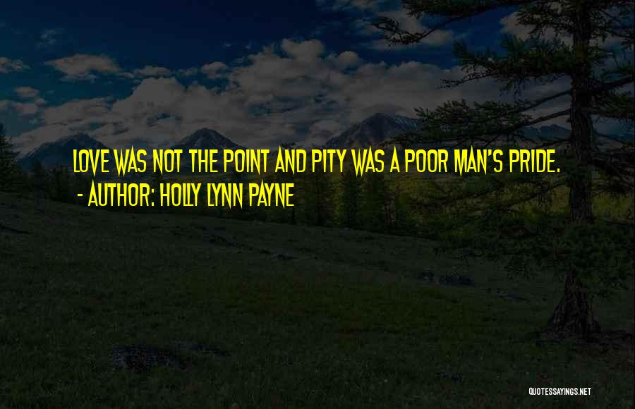 A Man's Pride Quotes By Holly Lynn Payne