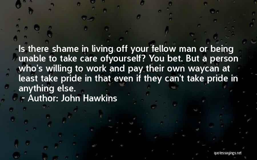 A Man's Pride Quotes By John Hawkins