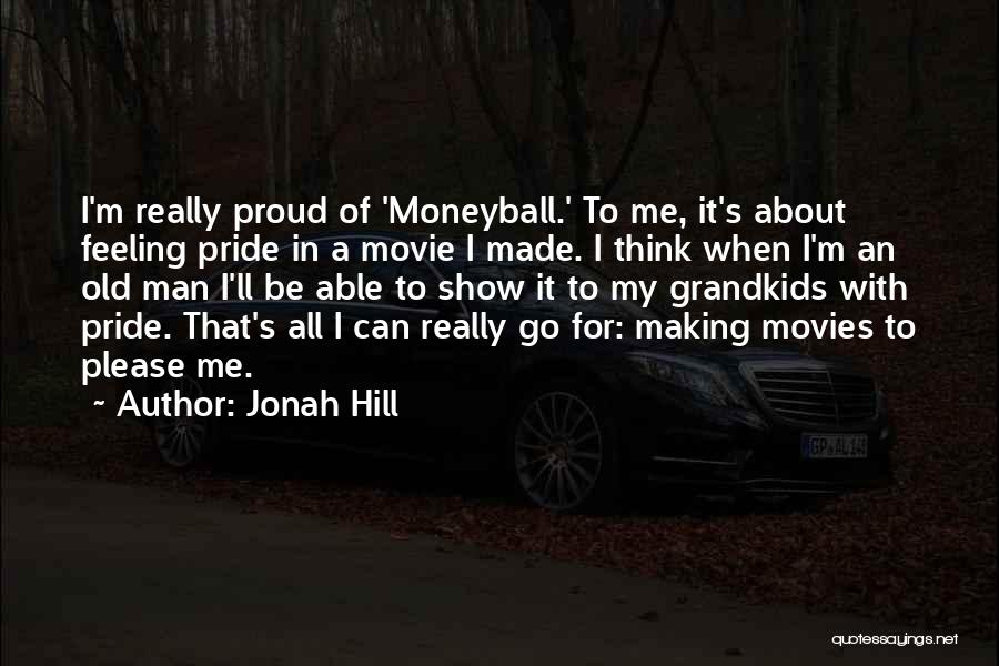 A Man's Pride Quotes By Jonah Hill