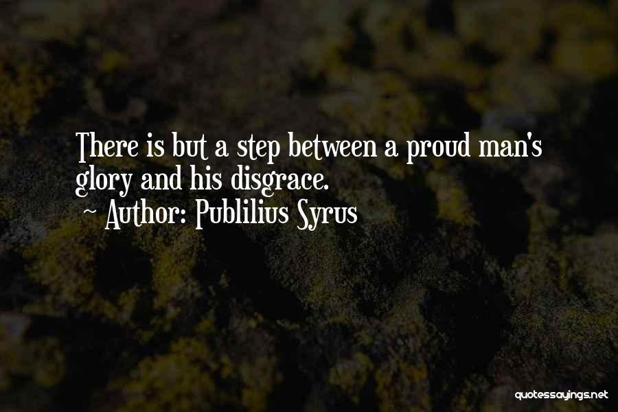 A Man's Pride Quotes By Publilius Syrus