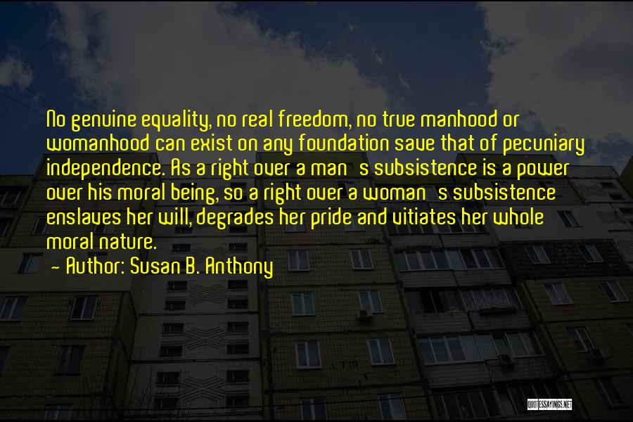 A Man's Pride Quotes By Susan B. Anthony