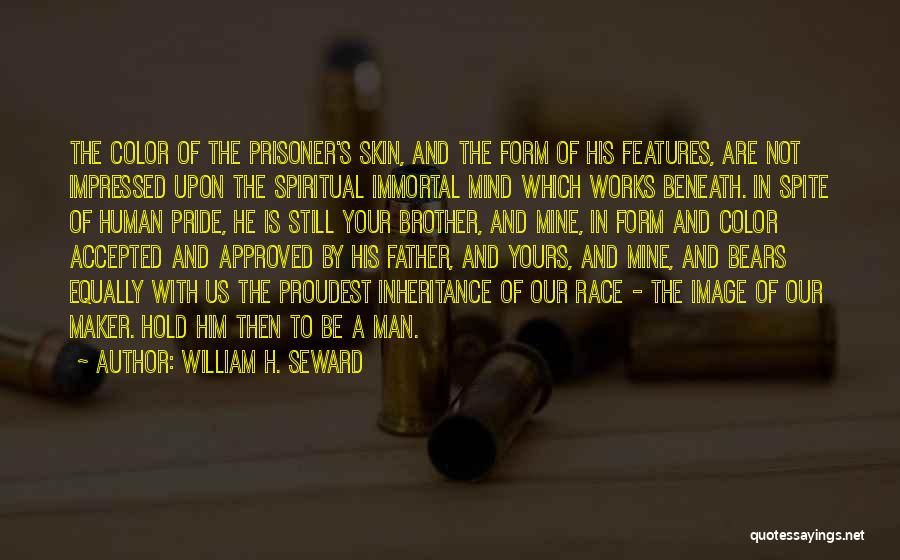 A Man's Pride Quotes By William H. Seward