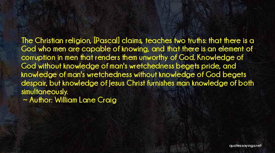 A Man's Pride Quotes By William Lane Craig