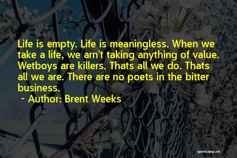 A Meaningless Life Quotes By Brent Weeks
