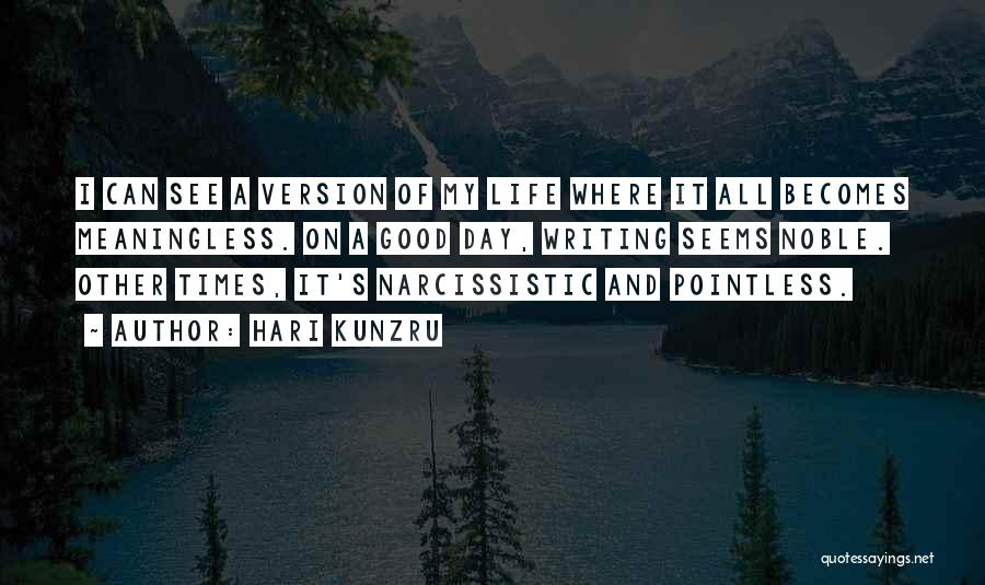 A Meaningless Life Quotes By Hari Kunzru